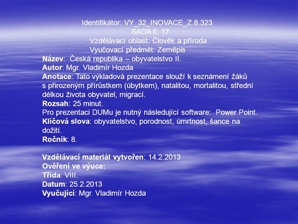 Identifikátor: VY_32_INOVACE_Z.8.323 SADA č. 17 Vzdělávací oblast: Člověk a příroda Vyučovací předmět: Zeměpis Název: Česká republika – obyvatelstvo I