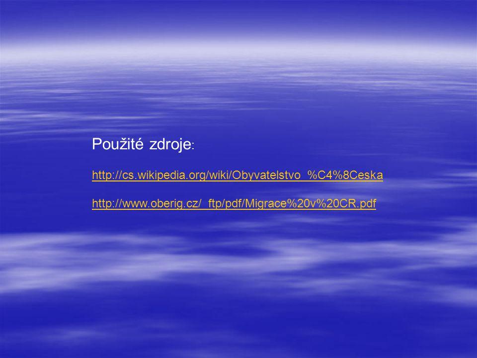 Použité zdroje : http://cs.wikipedia.org/wiki/Obyvatelstvo_%C4%8Ceska http://www.oberig.cz/_ftp/pdf/Migrace%20v%20CR.pdf