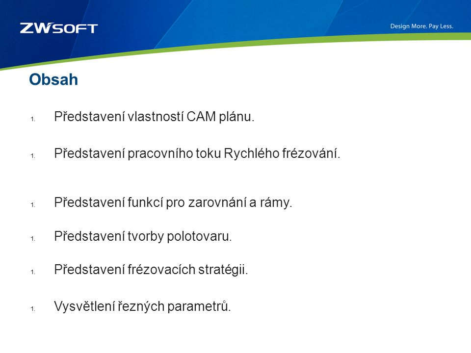 Obsah 1. Představení vlastností CAM plánu. 1. Představení pracovního toku Rychlého frézování. 1. Představení funkcí pro zarovnání a rámy. 1. Představe