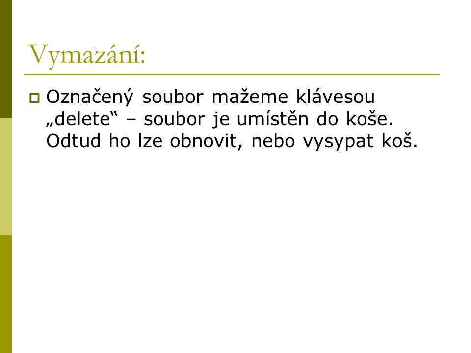 """Vymazání:  Označený soubor mažeme klávesou """"delete"""" – soubor je umístěn do koše. Odtud ho lze obnovit, nebo vysypat koš."""