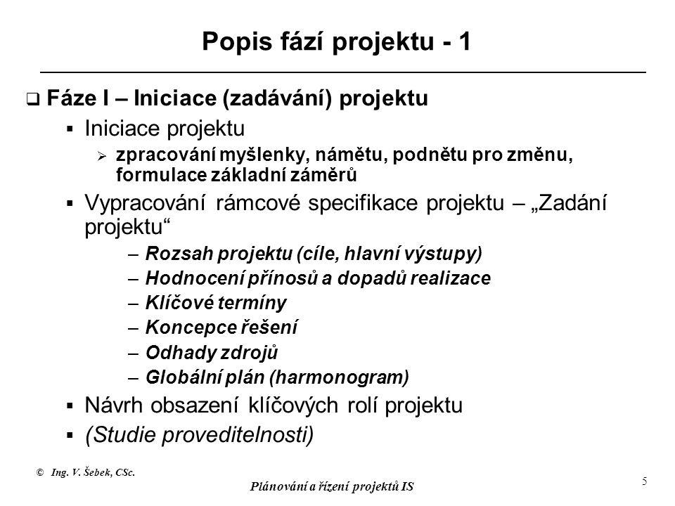 © Ing. V. Šebek, CSc. Plánování a řízení projektů IS 5 Popis fází projektu - 1  Fáze I – Iniciace (zadávání) projektu  Iniciace projektu  zpracován