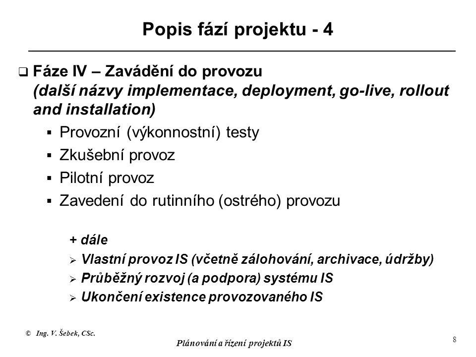© Ing. V. Šebek, CSc. Plánování a řízení projektů IS 8 Popis fází projektu - 4  Fáze IV – Zavádění do provozu (další názvy implementace, deployment,