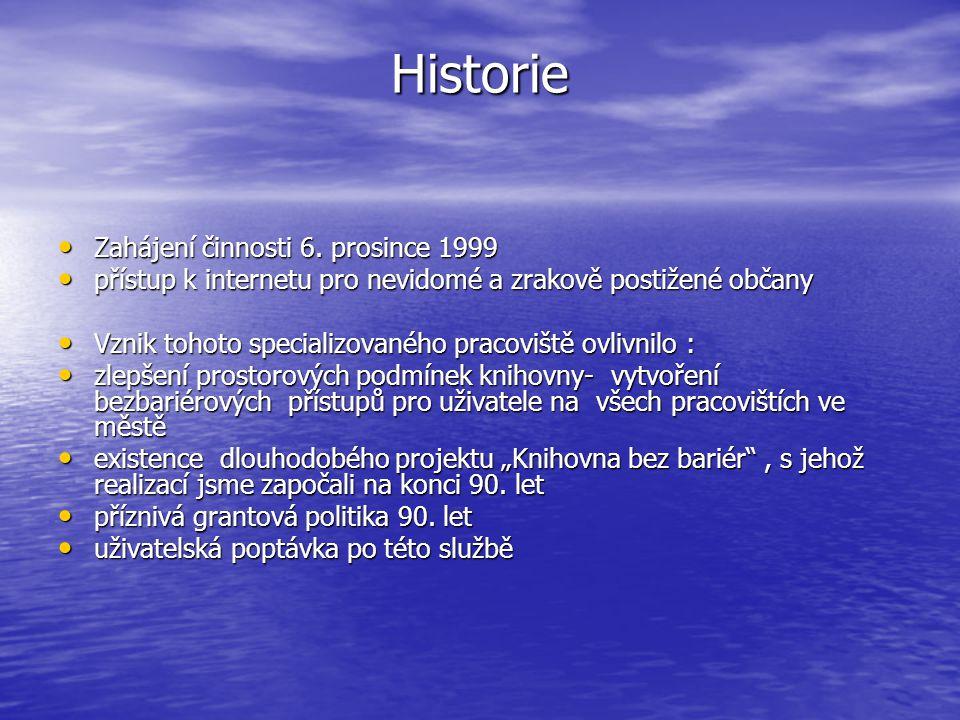 Historie Zahájení činnosti 6. prosince 1999 Zahájení činnosti 6. prosince 1999 přístup k internetu pro nevidomé a zrakově postižené občany přístup k i