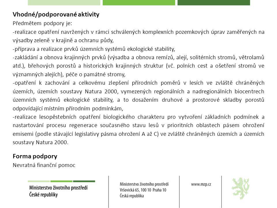 Vhodné/podporované aktivity Předmětem podpory je: -realizace opatření navržených v rámci schválených komplexních pozemkových úprav zaměřených na výsadby zeleně v krajině a ochranu půdy, -příprava a realizace prvků územních systémů ekologické stability, -zakládání a obnova krajinných prvků (výsadba a obnova remízů, alejí, solitérních stromů, větrolamů atd.), břehových porostů a historických krajinných struktur (vč.