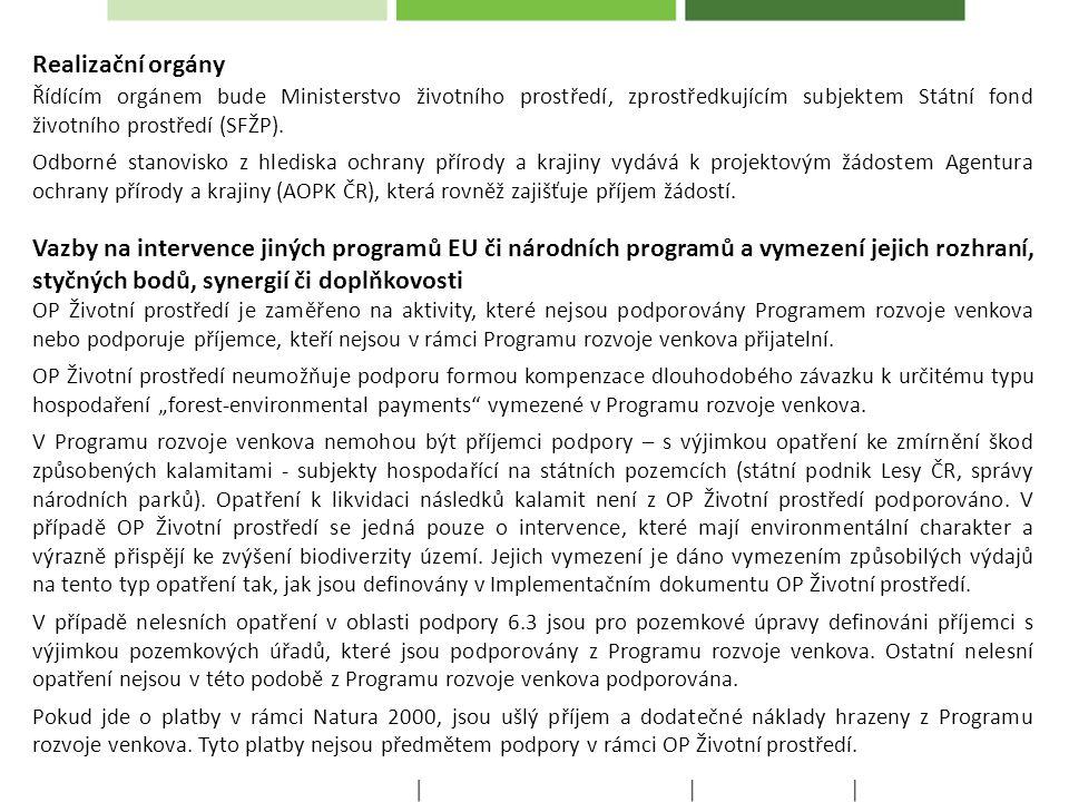 Realizační orgány Řídícím orgánem bude Ministerstvo životního prostředí, zprostředkujícím subjektem Státní fond životního prostředí (SFŽP).