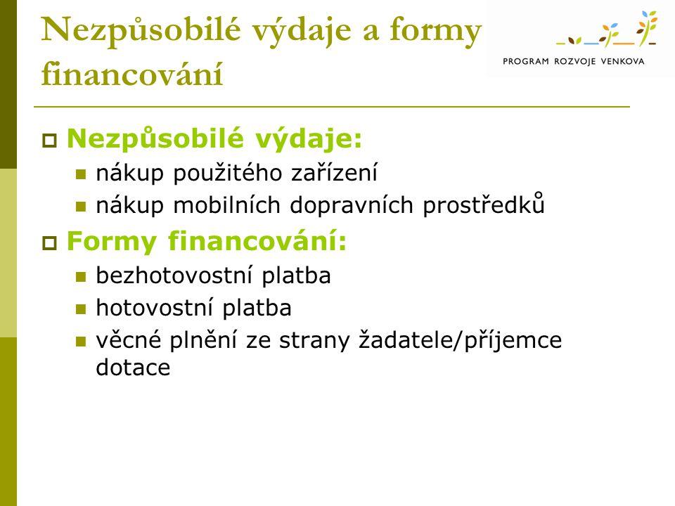 Nezpůsobilé výdaje a formy financování  Nezpůsobilé výdaje: nákup použitého zařízení nákup mobilních dopravních prostředků  Formy financování: bezho