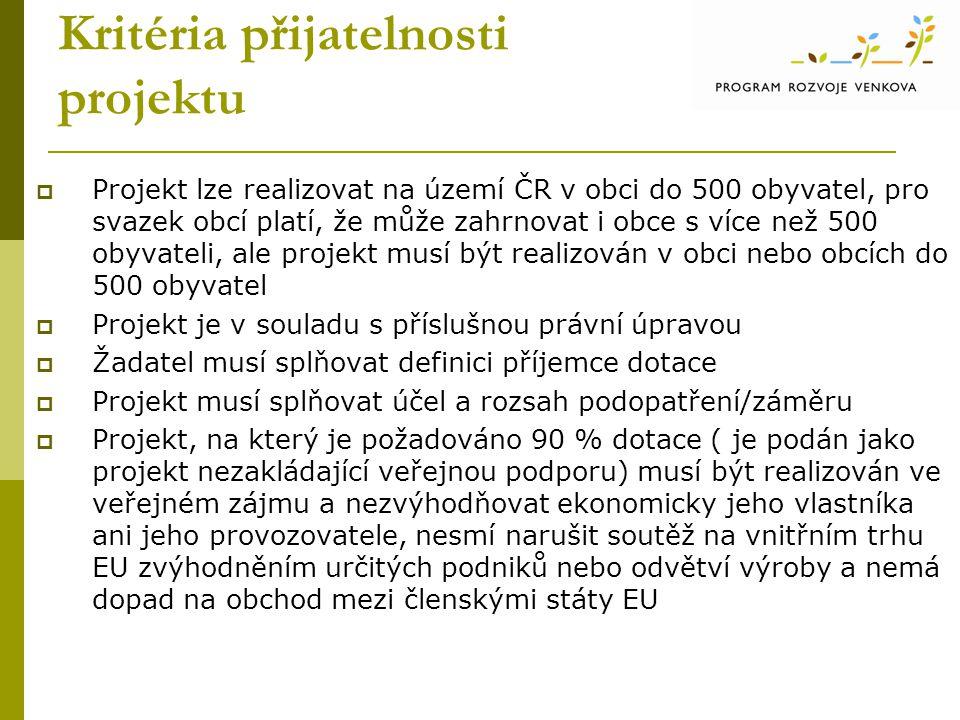 Kritéria přijatelnosti projektu  Projekt lze realizovat na území ČR v obci do 500 obyvatel, pro svazek obcí platí, že může zahrnovat i obce s více ne