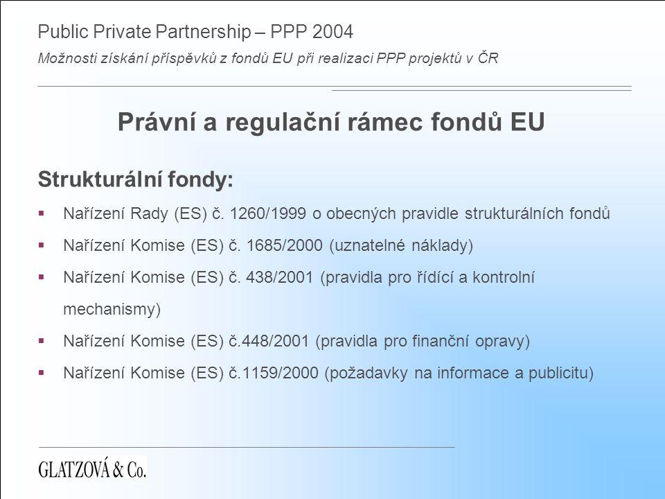 Public Private Partnership – PPP 2004 Možnosti získání příspěvků z fondů EU při realizaci PPP projektů v ČR Právní a regulační rámec fondů EU Kohezní fond:  Nařízení Rady (ES) č.