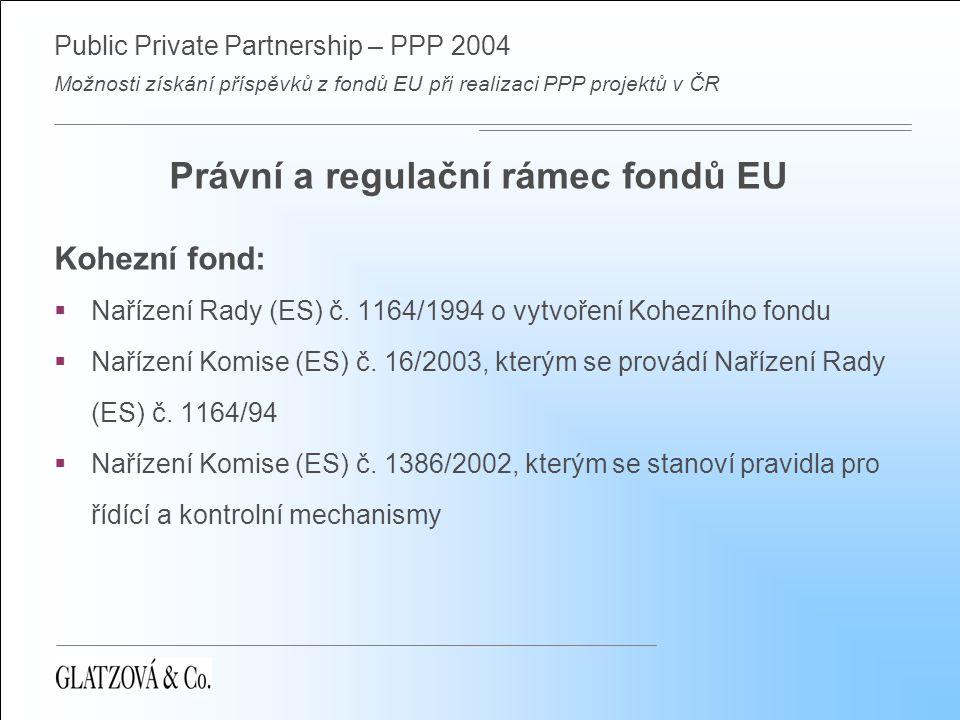 Public Private Partnership – PPP 2004 Možnosti získání příspěvků z fondů EU při realizaci PPP projektů v ČR Právní a regulační rámec fondů EU Kohezní