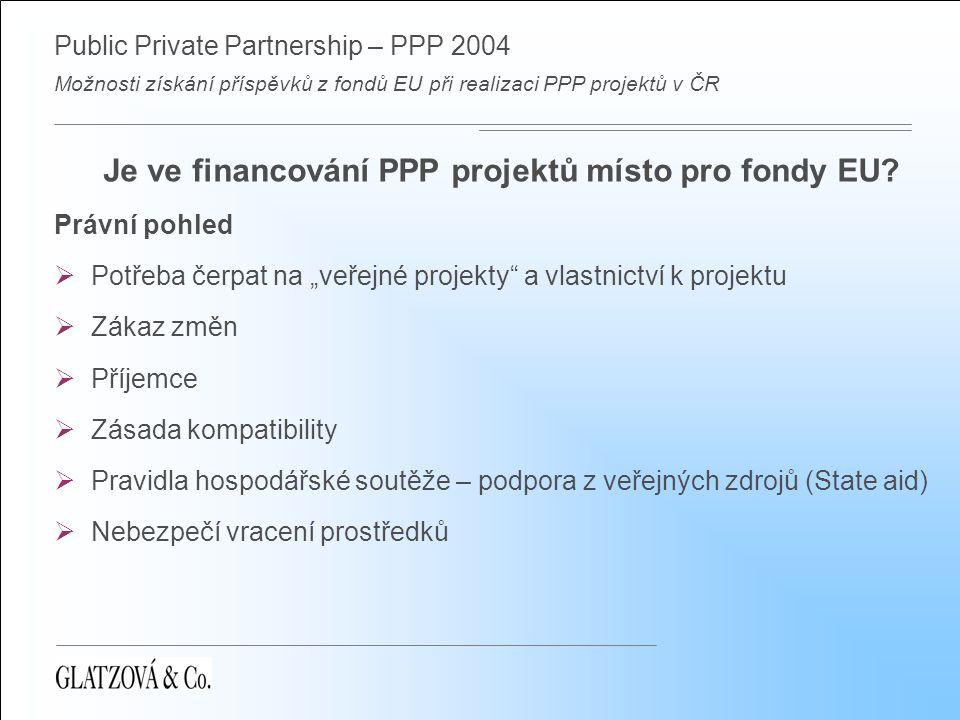 Public Private Partnership – PPP 2004 Možnosti získání příspěvků z fondů EU při realizaci PPP projektů v ČR Je ve financování PPP projektů místo pro f