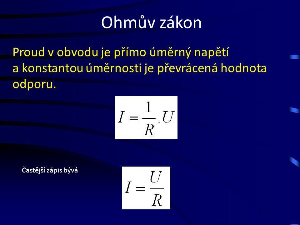 Ohmův zákon Proud v obvodu je přímo úměrný napětí a konstantou úměrnosti je převrácená hodnota odporu. Častější zápis bývá