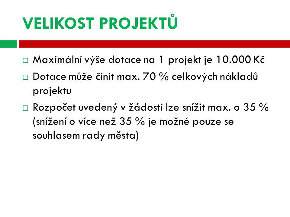 VELIKOST PROJEKTŮ  Maximální výše dotace na 1 projekt je 10.000 Kč  Dotace může činit max.