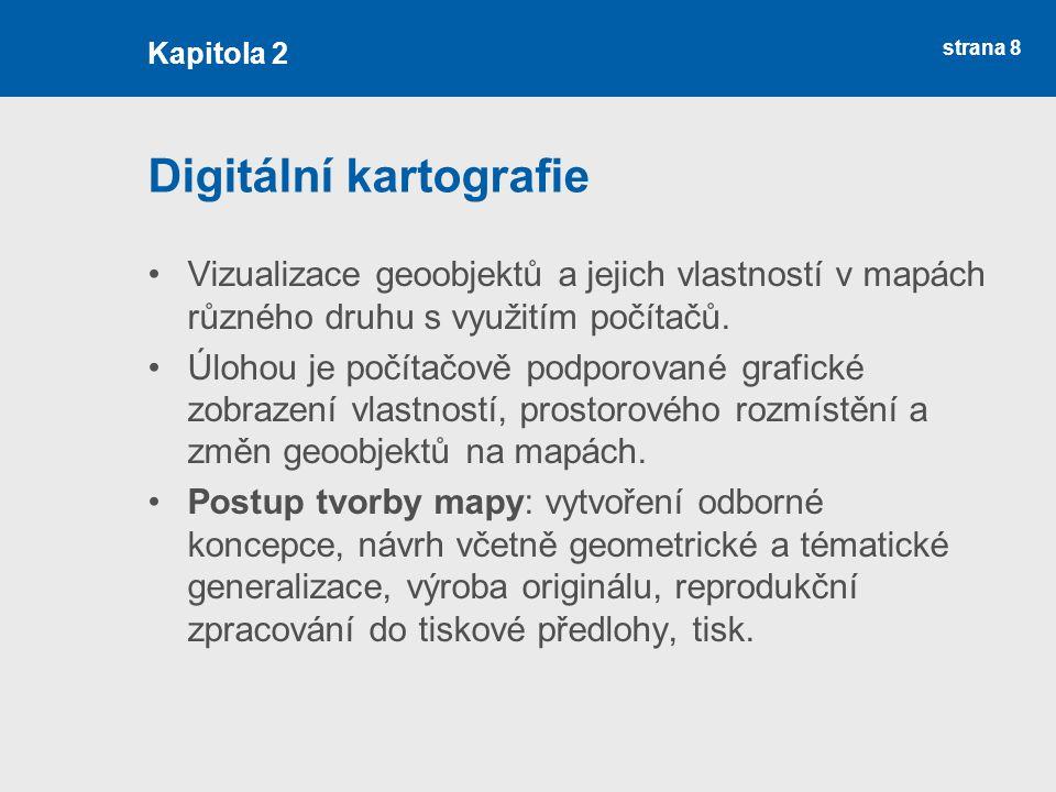 strana 8 Digitální kartografie Vizualizace geoobjektů a jejich vlastností v mapách různého druhu s využitím počítačů.