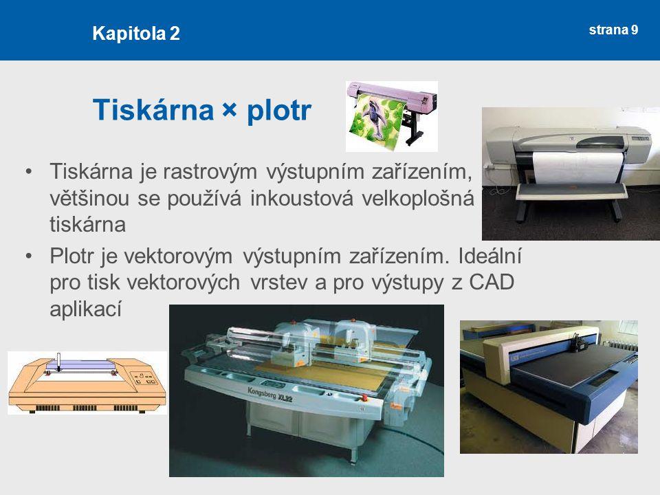 strana 9 Tiskárna × plotr Tiskárna je rastrovým výstupním zařízením, většinou se používá inkoustová velkoplošná tiskárna Plotr je vektorovým výstupním zařízením.
