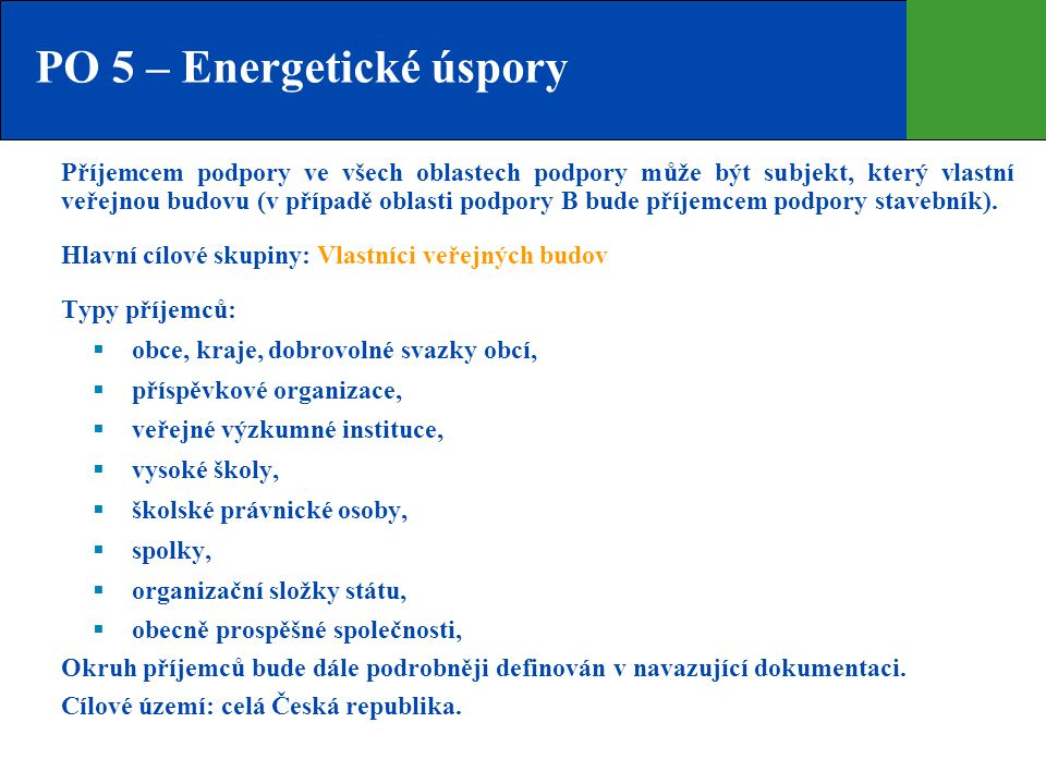 PO 5 – Energetické úspory Příjemcem podpory ve všech oblastech podpory může být subjekt, který vlastní veřejnou budovu (v případě oblasti podpory B bu