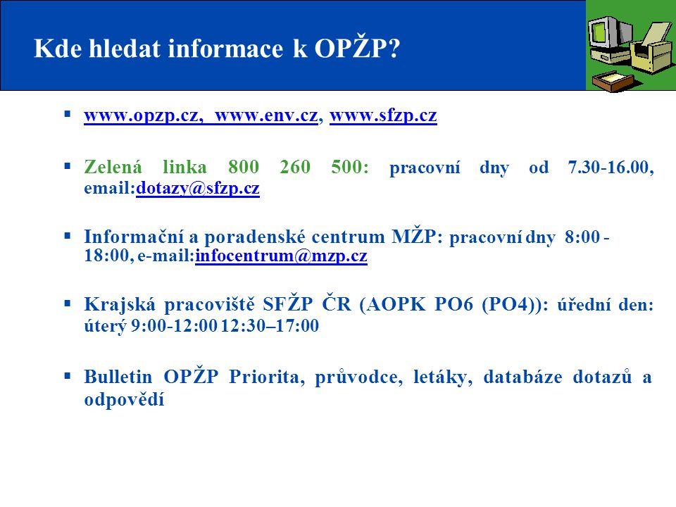 Kde hledat informace k OPŽP?  www.opzp.cz, www.env.cz, www.sfzp.cz www.opzp.cz, www.env.czwww.sfzp.cz  Zelená linka 800 260 500: pracovní dny od 7.3