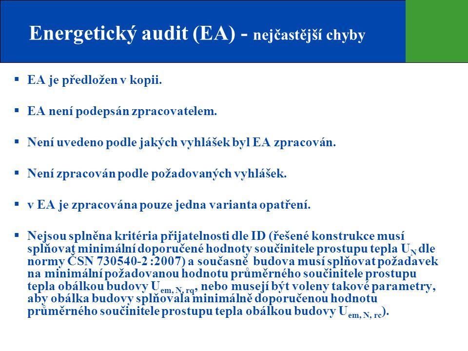 Energetický audit (EA) - nejčastější chyby  EA je předložen v kopii.  EA není podepsán zpracovatelem.  Není uvedeno podle jakých vyhlášek byl EA zp