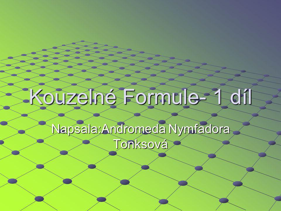 Kouzelné Formule- 1 díl Napsala:Andromeda Nymfadora Tonksová