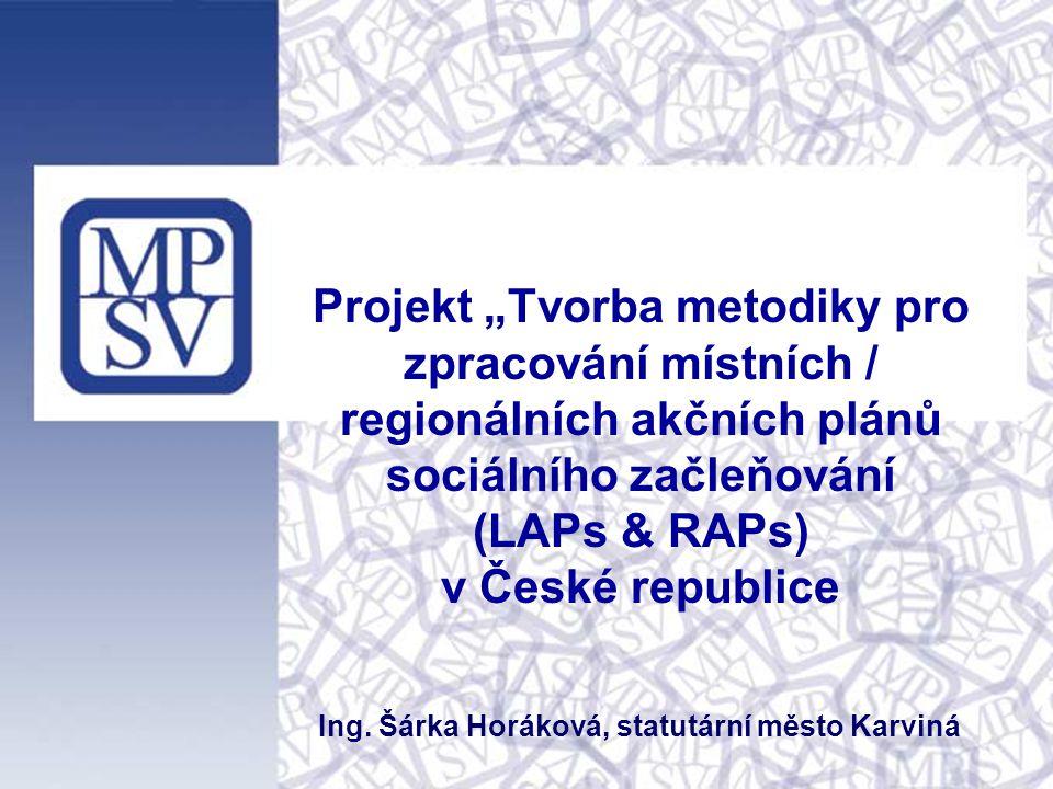 """Projekt """"Tvorba metodiky pro zpracování místních / regionálních akčních plánů sociálního začleňování (LAPs & RAPs) v České republice Ing. Šárka Horáko"""
