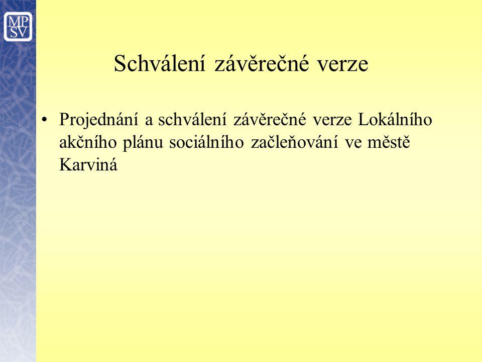 Schválení závěrečné verze Projednání a schválení závěrečné verze Lokálního akčního plánu sociálního začleňování ve městě Karviná
