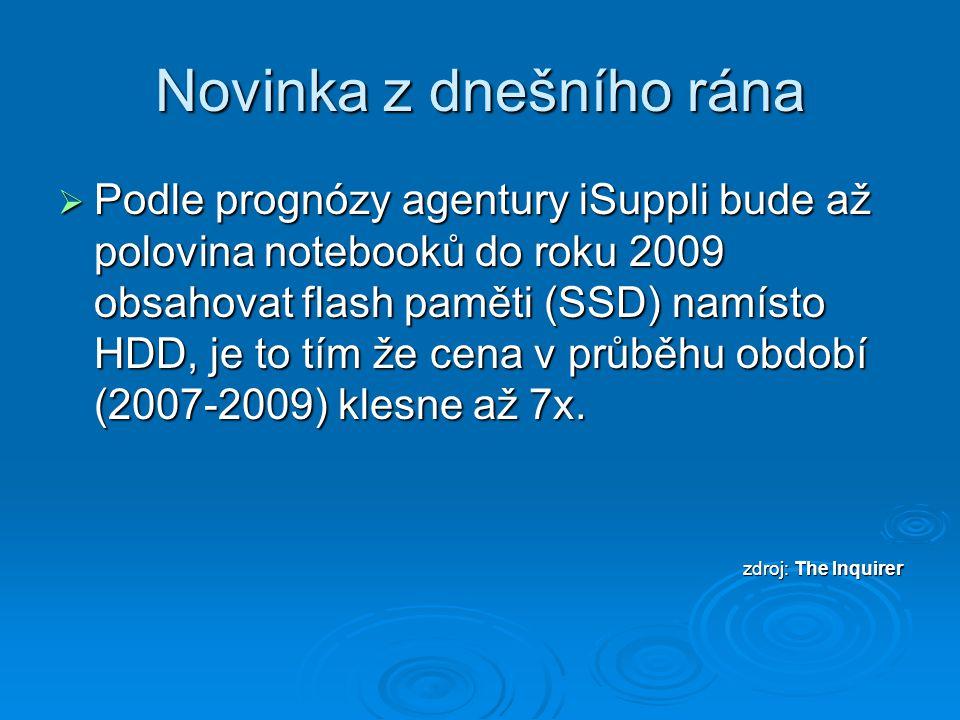 Novinka z dnešního rána  Podle prognózy agentury iSuppli bude až polovina notebooků do roku 2009 obsahovat flash paměti (SSD) namísto HDD, je to tím