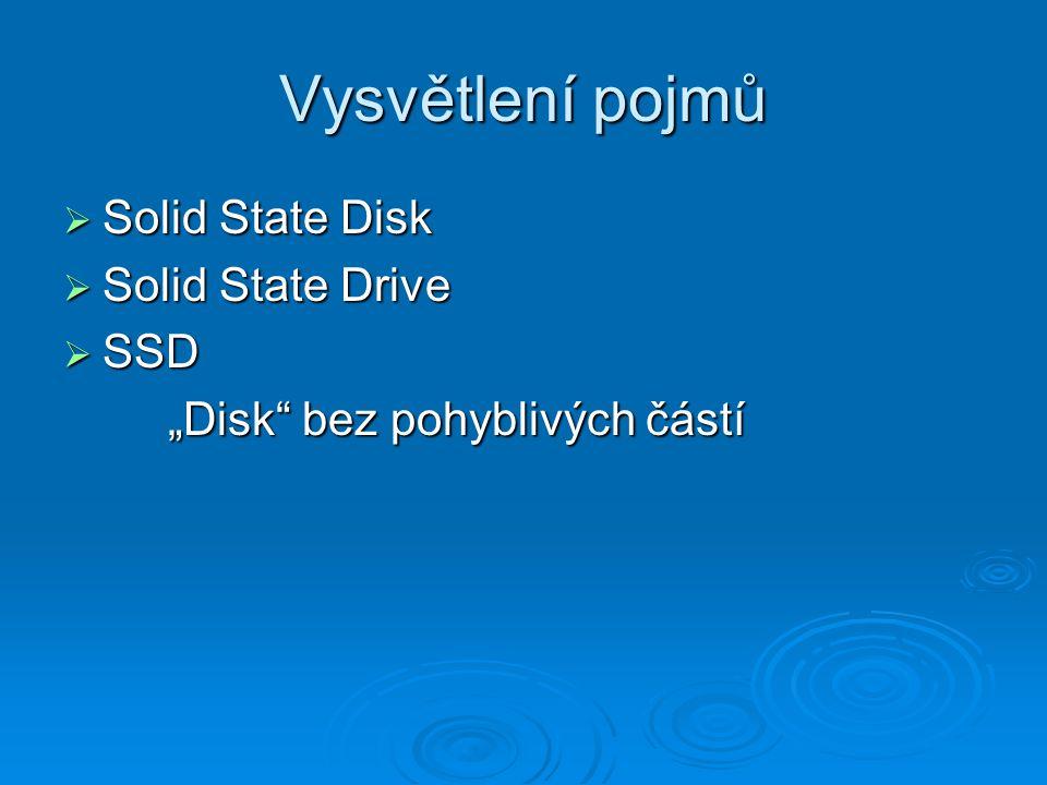 """Vysvětlení pojmů  Solid State Disk  Solid State Drive  SSD """"Disk"""" bez pohyblivých částí """"Disk"""" bez pohyblivých částí"""