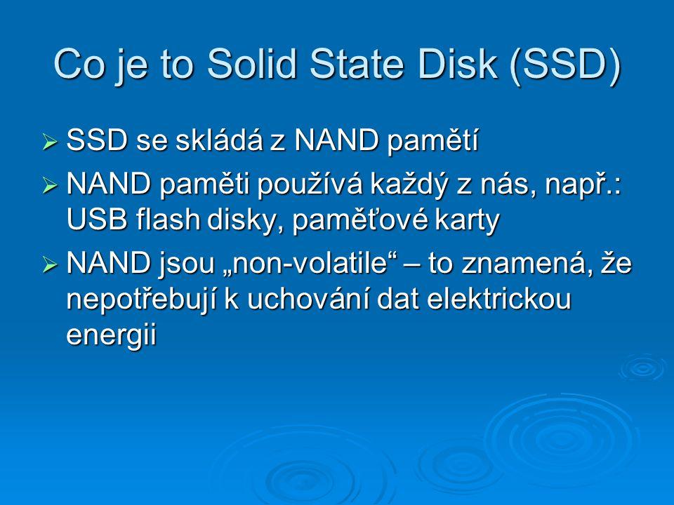 """Co je to Solid State Disk (SSD)  SSD se skládá z NAND pamětí  NAND paměti používá každý z nás, např.: USB flash disky, paměťové karty  NAND jsou """"n"""