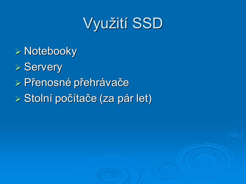 Využití SSD  Notebooky  Servery  Přenosné přehrávače  Stolní počítače (za pár let)