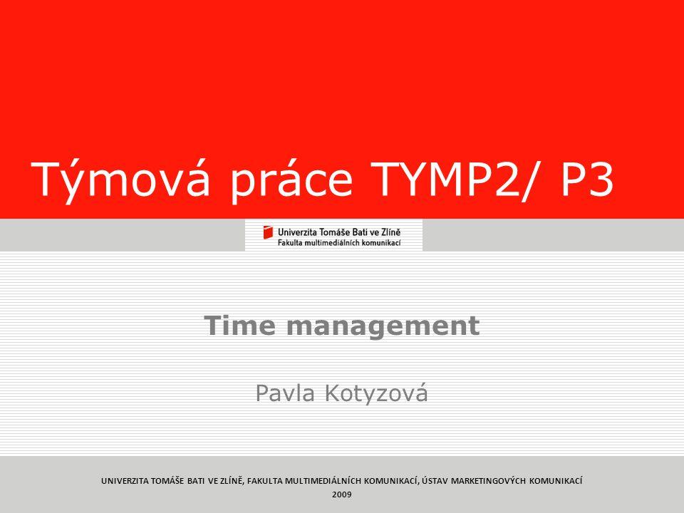 1 Týmová práce TYMP2/ P3 Time management Pavla Kotyzová UNIVERZITA TOMÁŠE BATI VE ZLÍNĚ, FAKULTA MULTIMEDIÁLNÍCH KOMUNIKACÍ, ÚSTAV MARKETINGOVÝCH KOMU