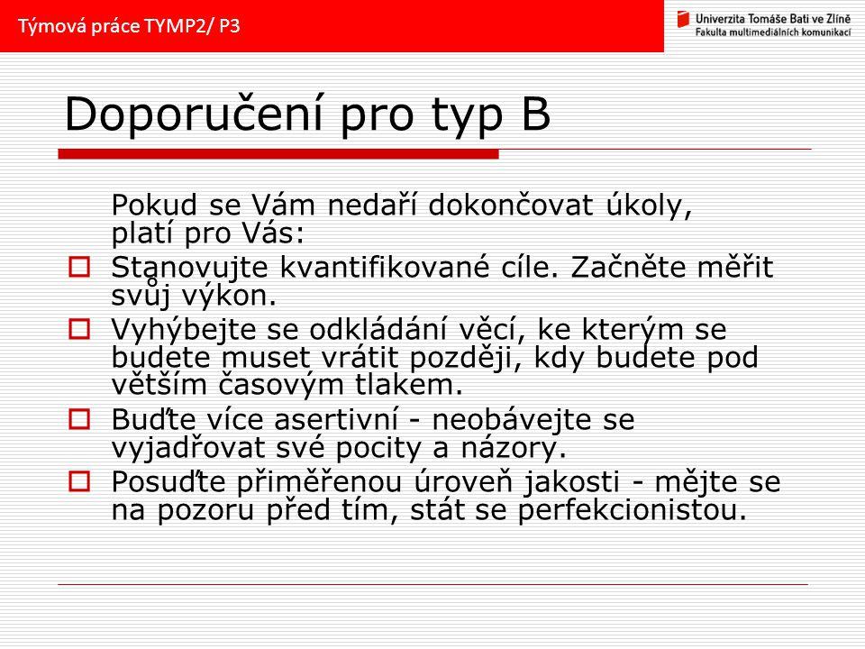 Doporučení pro typ B Pokud se Vám nedaří dokončovat úkoly, platí pro Vás:  Stanovujte kvantifikované cíle. Začněte měřit svůj výkon.  Vyhýbejte se o