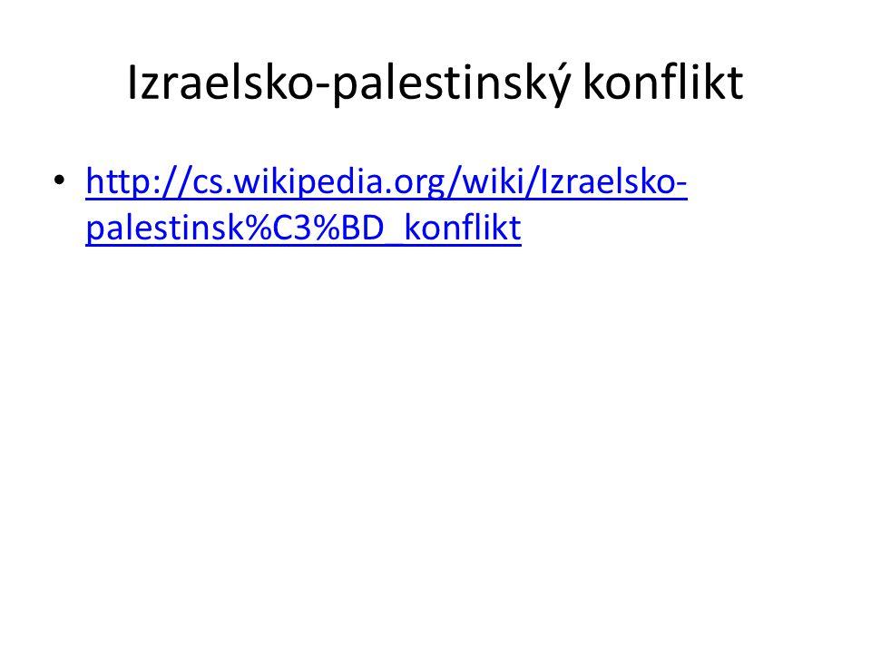Izraelsko-palestinský konflikt http://cs.wikipedia.org/wiki/Izraelsko- palestinsk%C3%BD_konflikt http://cs.wikipedia.org/wiki/Izraelsko- palestinsk%C3
