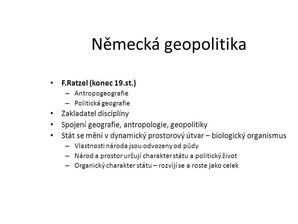 Německá geopolitika F.Ratzel (konec 19.st.) – Antropogeografie – Politická geografie Zakladatel disciplíny Spojení geografie, antropologie, geopolitik