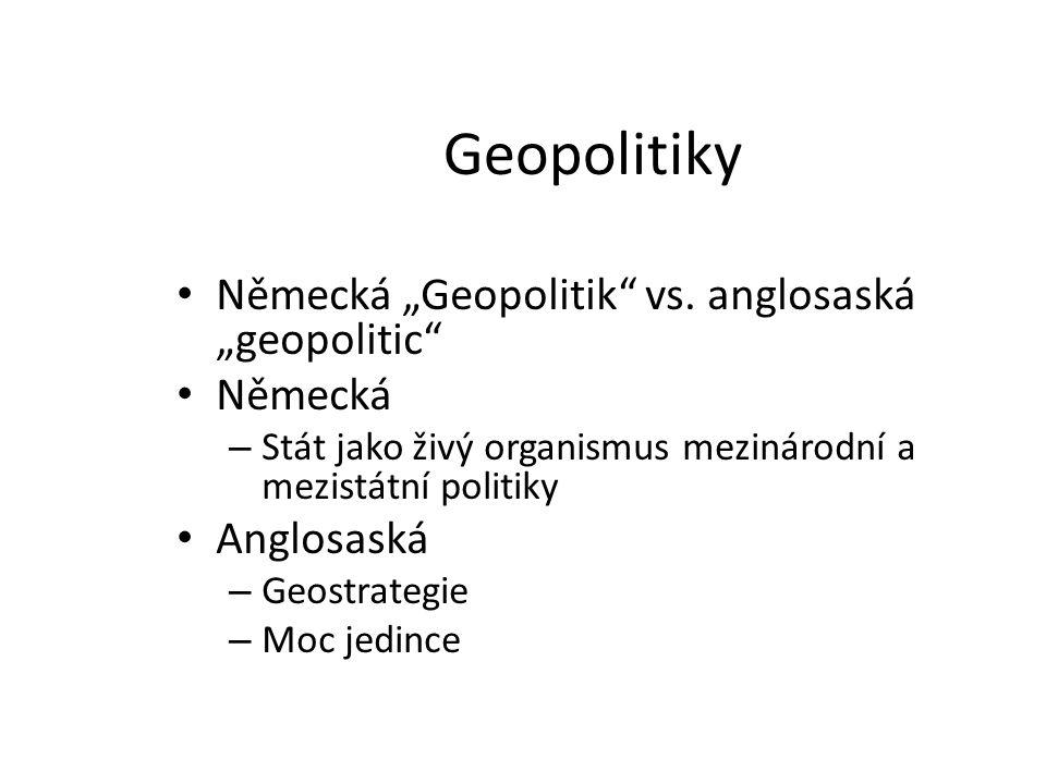 """Geopolitiky Německá """"Geopolitik"""" vs. anglosaská """"geopolitic"""" Německá – Stát jako živý organismus mezinárodní a mezistátní politiky Anglosaská – Geostr"""