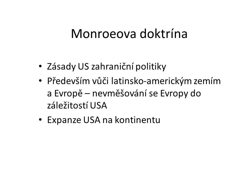 Monroeova doktrína Zásady US zahraniční politiky Především vůči latinsko-americkým zemím a Evropě – nevměšování se Evropy do záležitostí USA Expanze U