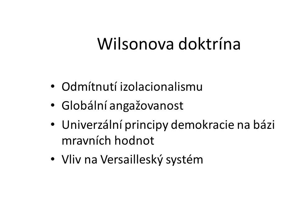 Wilsonova doktrína Odmítnutí izolacionalismu Globální angažovanost Univerzální principy demokracie na bázi mravních hodnot Vliv na Versailleský systém