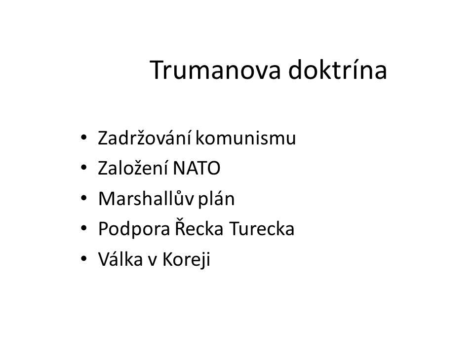Trumanova doktrína Zadržování komunismu Založení NATO Marshallův plán Podpora Řecka Turecka Válka v Koreji