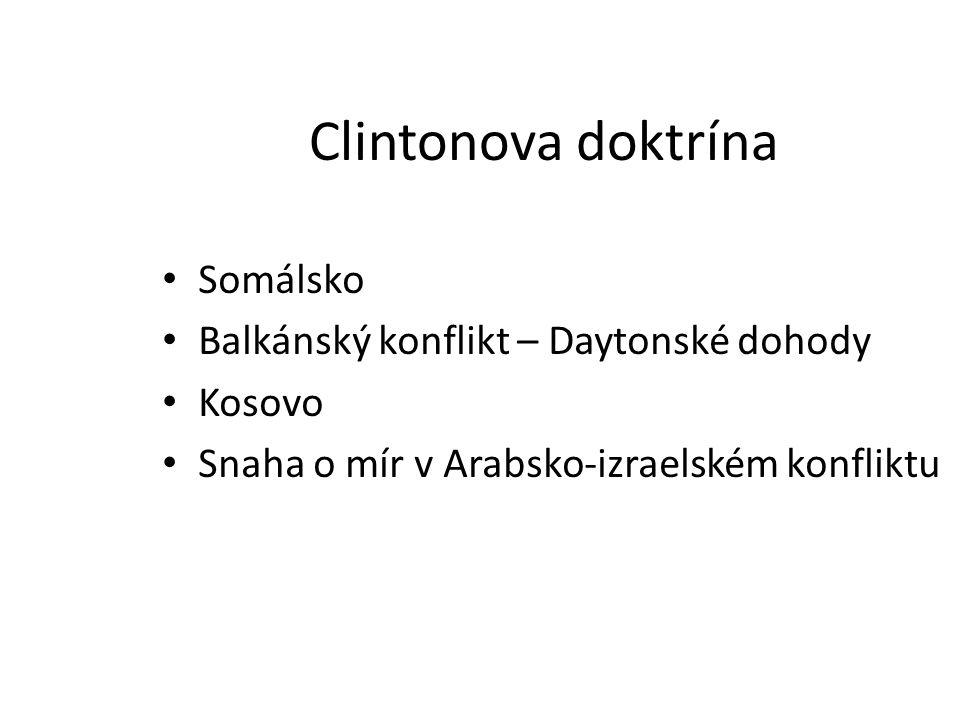 Clintonova doktrína Somálsko Balkánský konflikt – Daytonské dohody Kosovo Snaha o mír v Arabsko-izraelském konfliktu
