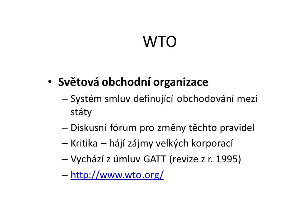 WTO Světová obchodní organizace – Systém smluv definující obchodování mezi státy – Diskusní fórum pro změny těchto pravidel – Kritika – hájí zájmy vel