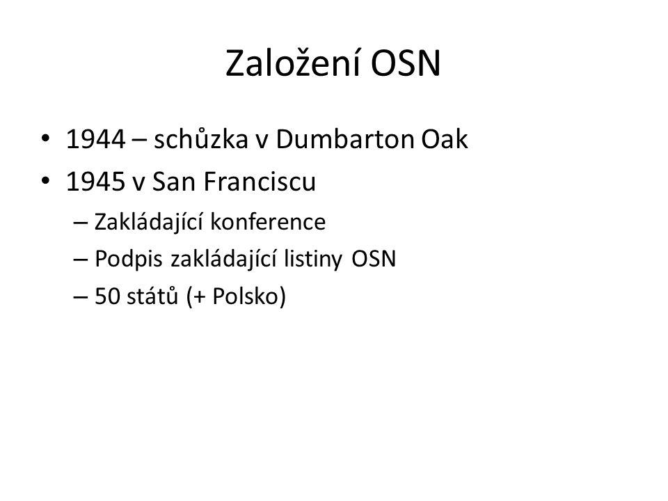 Založení OSN 1944 – schůzka v Dumbarton Oak 1945 v San Franciscu – Zakládající konference – Podpis zakládající listiny OSN – 50 států (+ Polsko)
