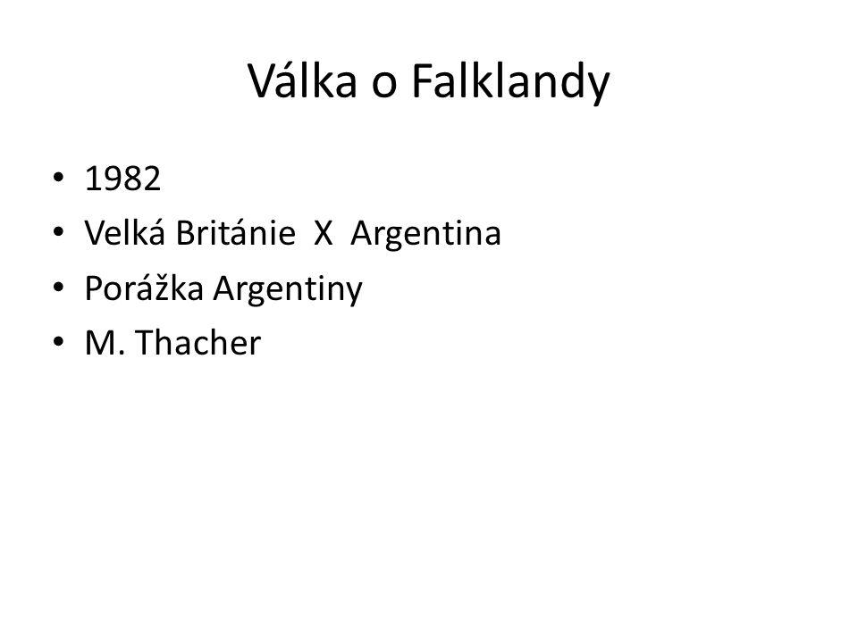 Válka o Falklandy 1982 Velká Británie X Argentina Porážka Argentiny M. Thacher
