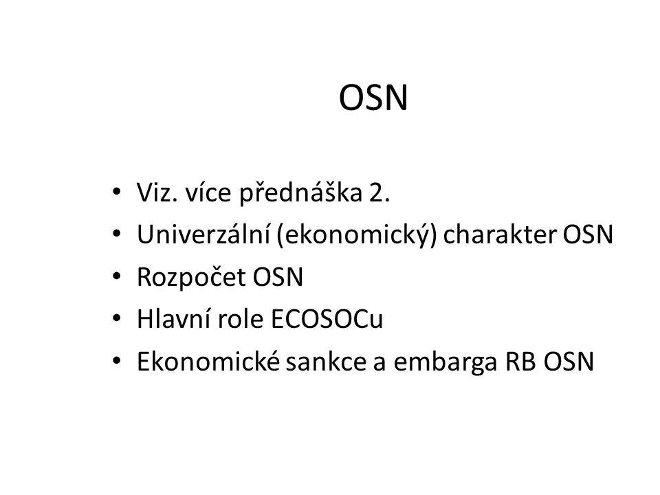 OSN Viz. více přednáška 2. Univerzální (ekonomický) charakter OSN Rozpočet OSN Hlavní role ECOSOCu Ekonomické sankce a embarga RB OSN