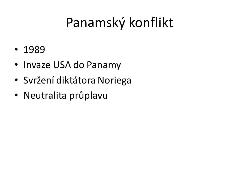 Panamský konflikt 1989 Invaze USA do Panamy Svržení diktátora Noriega Neutralita průplavu