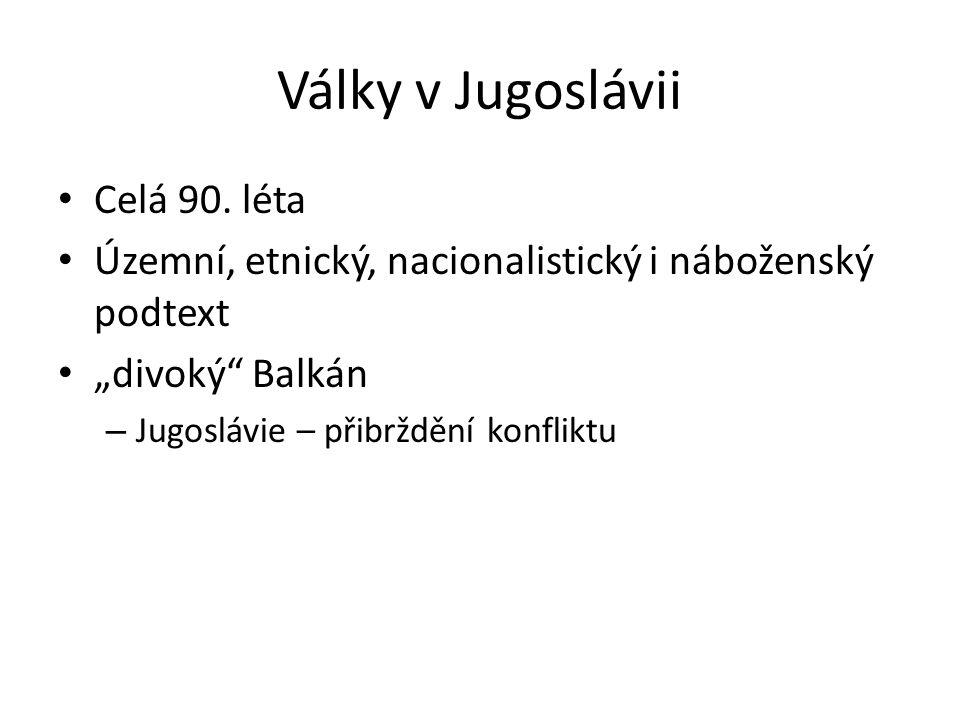 """Války v Jugoslávii Celá 90. léta Územní, etnický, nacionalistický i náboženský podtext """"divoký"""" Balkán – Jugoslávie – přibrždění konfliktu"""