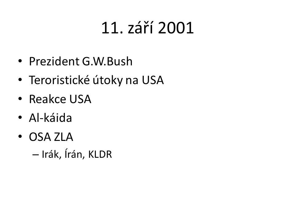 11. září 2001 Prezident G.W.Bush Teroristické útoky na USA Reakce USA Al-káida OSA ZLA – Irák, Írán, KLDR