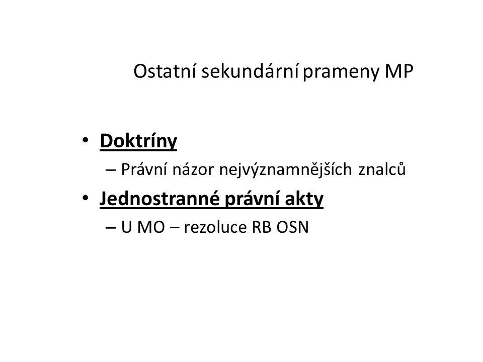 Ostatní sekundární prameny MP Doktríny – Právní názor nejvýznamnějších znalců Jednostranné právní akty – U MO – rezoluce RB OSN