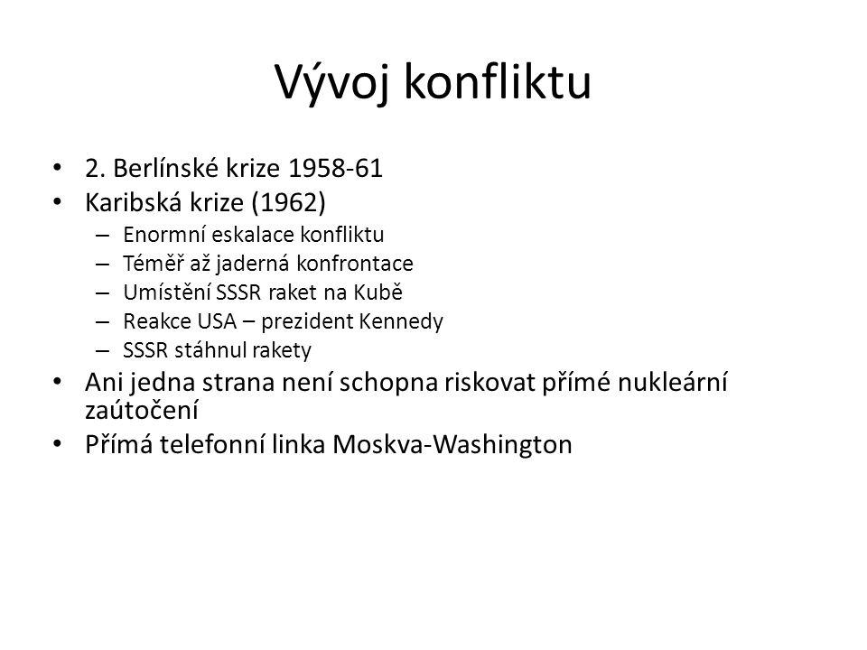 Vývoj konfliktu 2. Berlínské krize 1958-61 Karibská krize (1962) – Enormní eskalace konfliktu – Téměř až jaderná konfrontace – Umístění SSSR raket na