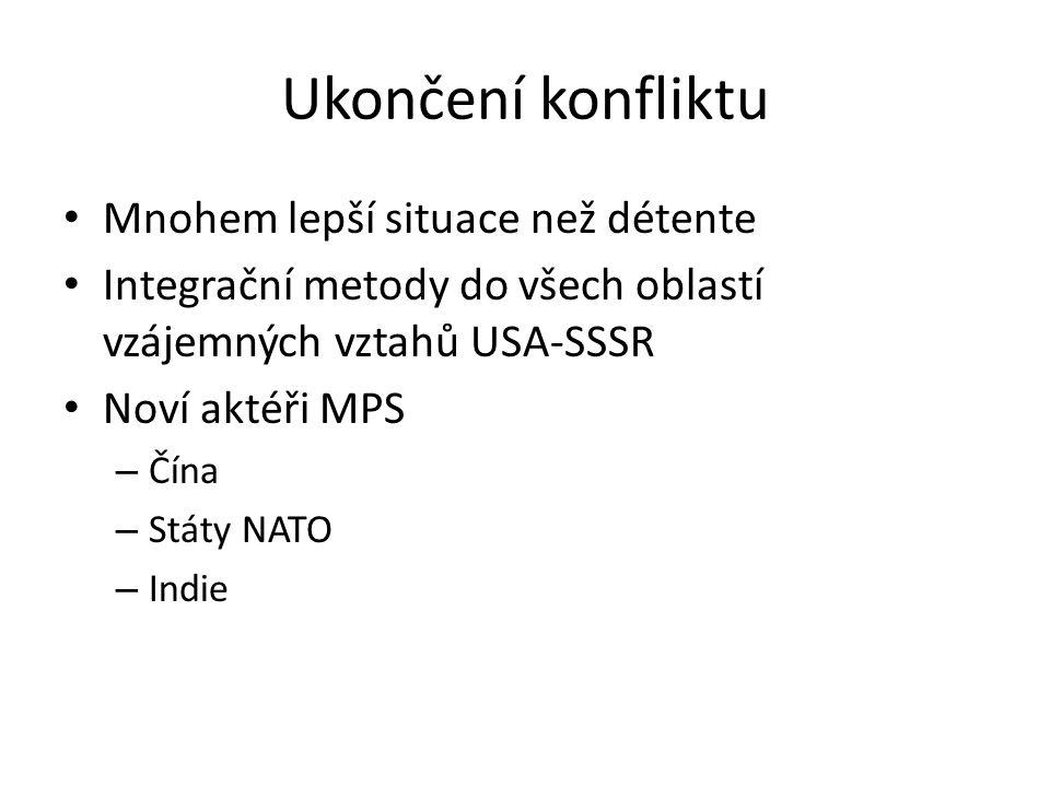 Ukončení konfliktu Mnohem lepší situace než détente Integrační metody do všech oblastí vzájemných vztahů USA-SSSR Noví aktéři MPS – Čína – Státy NATO