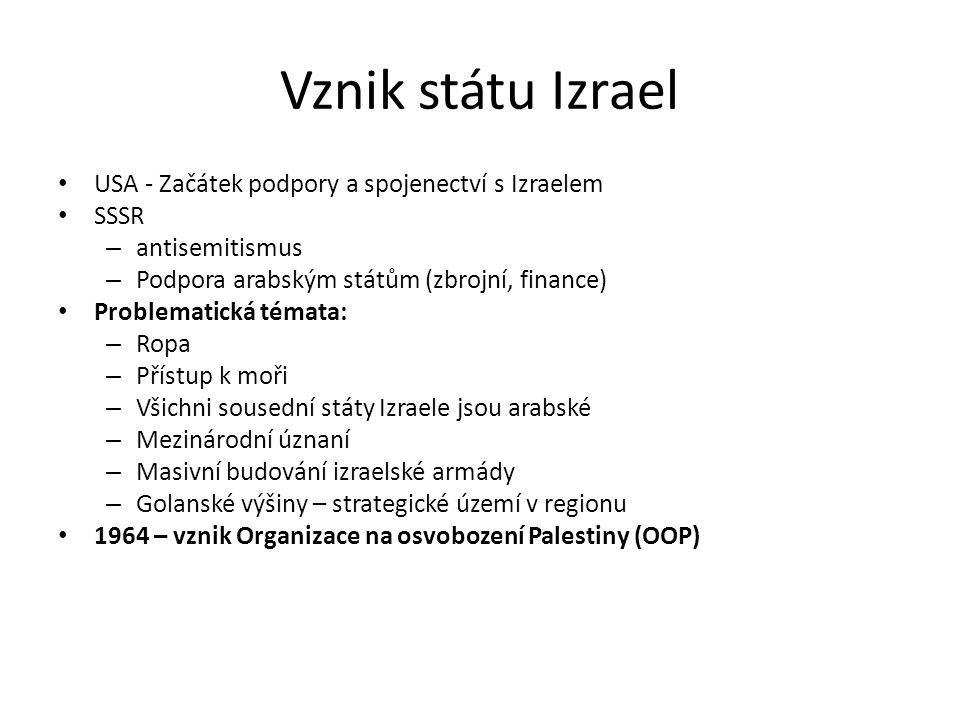 Vznik státu Izrael USA - Začátek podpory a spojenectví s Izraelem SSSR – antisemitismus – Podpora arabským státům (zbrojní, finance) Problematická tém