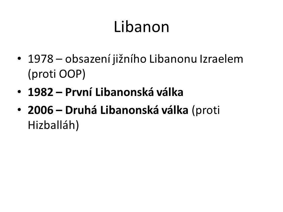 Libanon 1978 – obsazení jižního Libanonu Izraelem (proti OOP) 1982 – První Libanonská válka 2006 – Druhá Libanonská válka (proti Hizballáh)