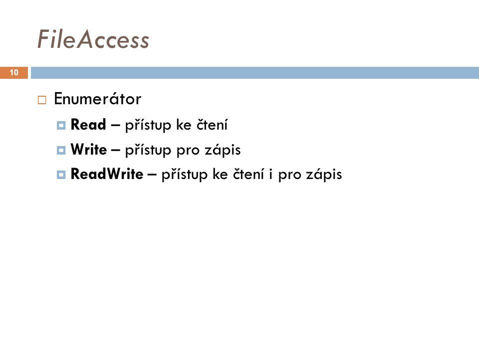 FileAccess  Enumerátor  Read – přístup ke čtení  Write – přístup pro zápis  ReadWrite – přístup ke čtení i pro zápis 10